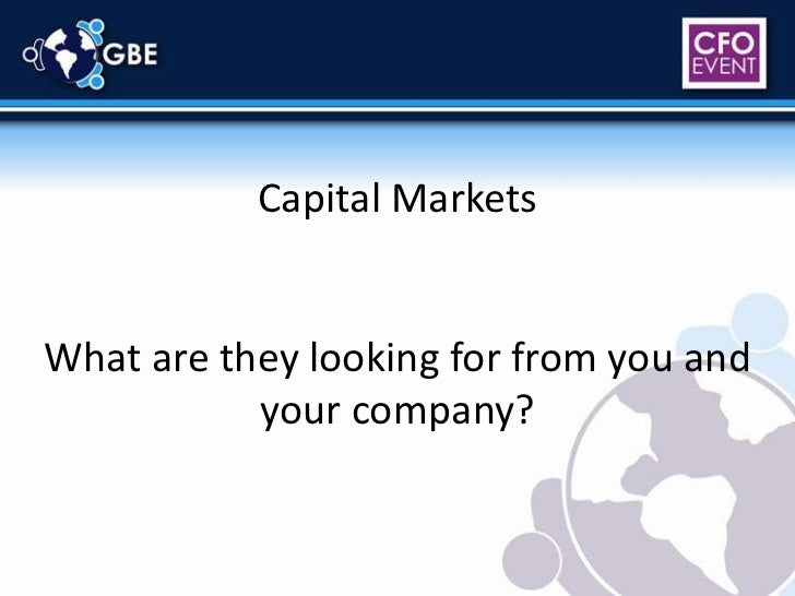 Capital Markets<br />What are they looking for from you and your company?<br />