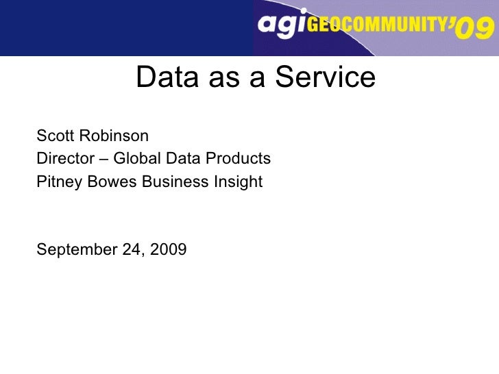 Data as a Service <ul><li>Scott Robinson </li></ul><ul><li>Director – Global Data Products </li></ul><ul><li>Pitney Bowes ...