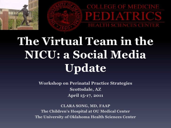The Virtual Team in the NICU: a Social Media Update<br />Workshop on Perinatal Practice Strategies<br />Scottsdale, AZ<br ...