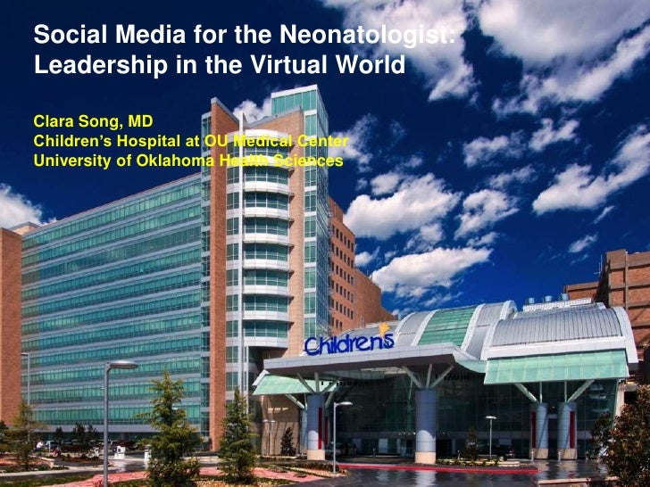 Social Media for the Neonatologist:Leadership in the Virtual WorldClara Song, MDChildren's Hospital at OU Medical CenterUn...