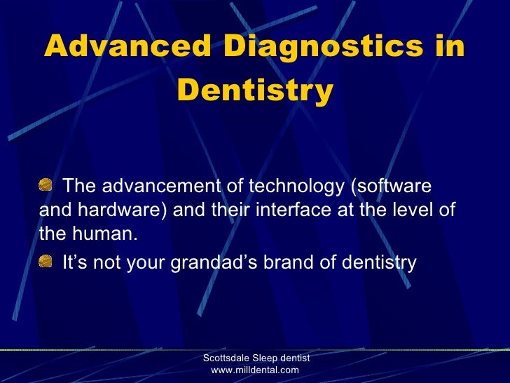 Advanced Diagnostics in       Dentistry     The advancement of technology (software and hardware) and their interface at t...