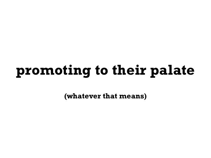 promoting to their palate       (whatever that means)