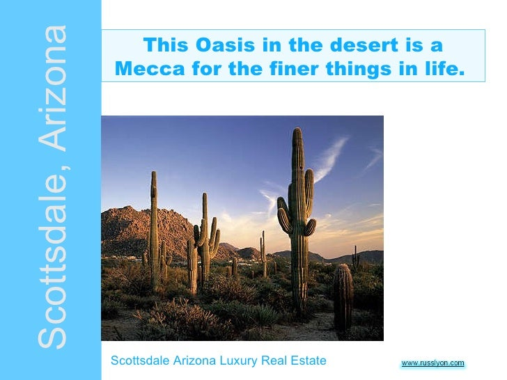 This Oasis in the desert is a Mecca for the finer things in life.  Scottsdale, Arizona Scottsdale Arizona Luxury Real Estate