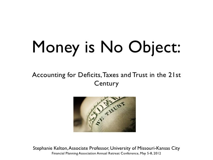 Money is No Object:Accounting for Deficits, Taxes and Trust in the 21st                   CenturyStephanie Kelton, Associat...