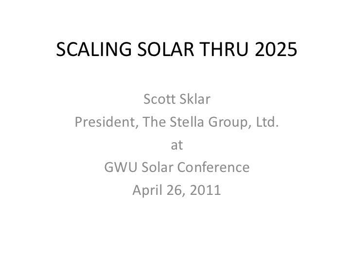 SCALING SOLAR THRU 2025            Scott Sklar President, The Stella Group, Ltd.                 at      GWU Solar Confere...