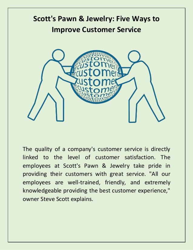 Scott's Pawn & Jewelry: Five Ways to Improve Customer Service The quality of a company's customer service is directly link...