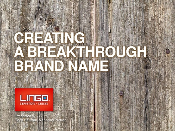 CREATING <br />A BREAKTHROUGH<br />BRAND NAME<br />Presented by<br />Scott Hauman, Managing Partner<br />