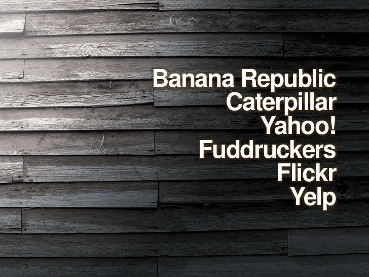 Banana Republic <br />Caterpillar<br />Yahoo!<br />Fuddruckers<br />Flickr<br />Yelp<br />