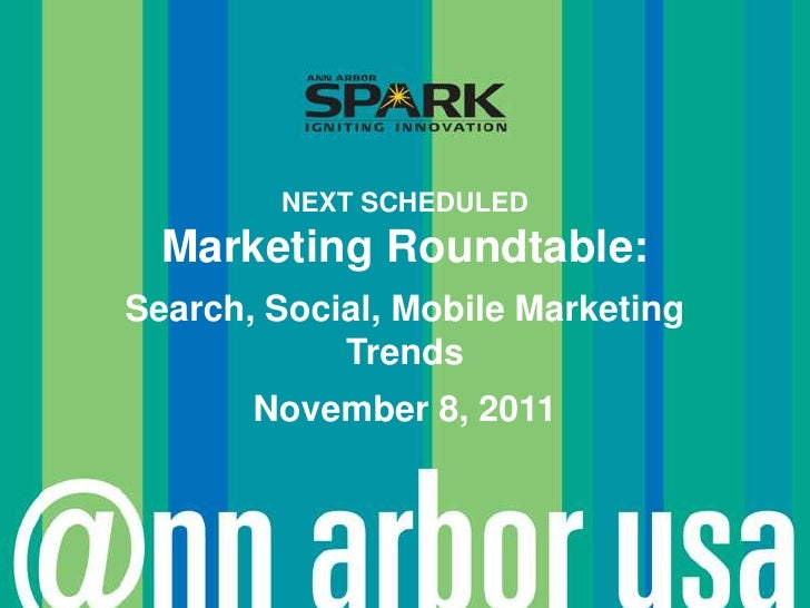 Next scheduled<br />Marketing Roundtable: <br />Search, Social, Mobile Marketing Trends<br />November 8, 2011<br />