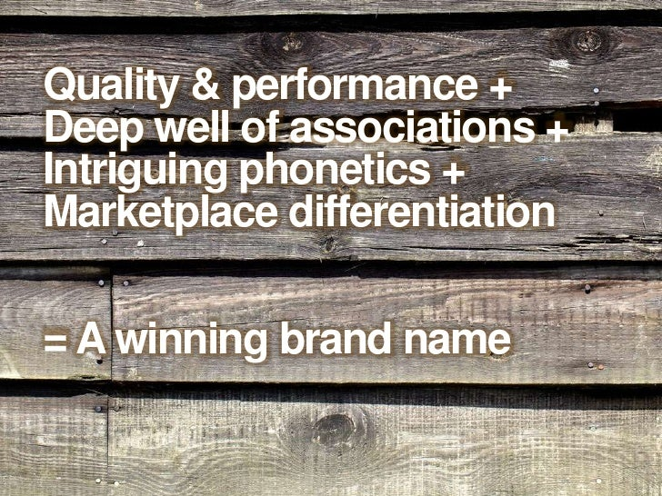 Quality & performance +<br />Deep well of associations +<br />Intriguing phonetics +<br />Marketplace differentiation<br /...