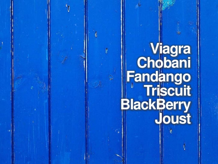 Viagra<br />Chobani<br />Fandango<br />Triscuit<br />BlackBerry<br />Joust<br />