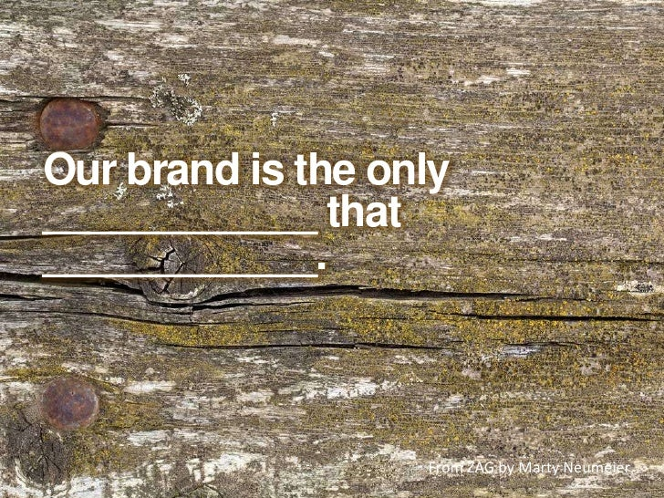 Our brand is the only ____________ that ____________.<br />From ZAG by Marty Neumeier<br />