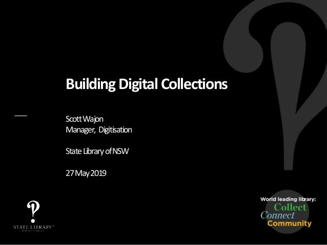 Building Digital Collections ScottWajon Manager, Digitisation StateLibraryofNSW 27May2019