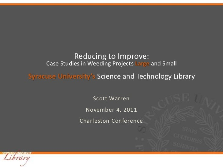 Reducing to Improve:     Case Studies in Weeding Projects Large and SmallSyracuse University's Science and Technology Libr...
