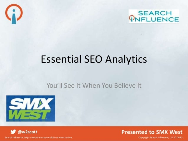 Essential SEO Analytics                                     You'll See It When You Believe It           @w2scott          ...
