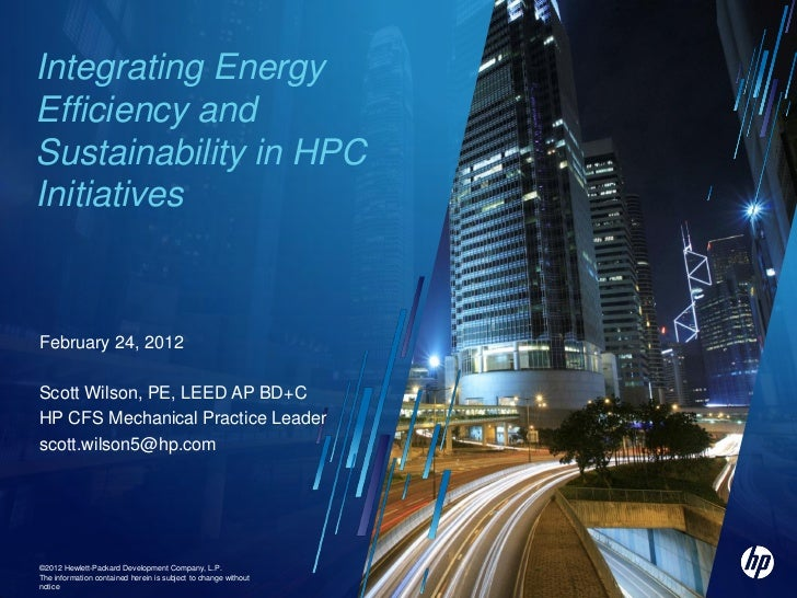 Integrating EnergyEfficiency andSustainability in HPCInitiativesFebruary 24, 2012Scott Wilson, PE, LEED AP BD+CHP CFS Mech...