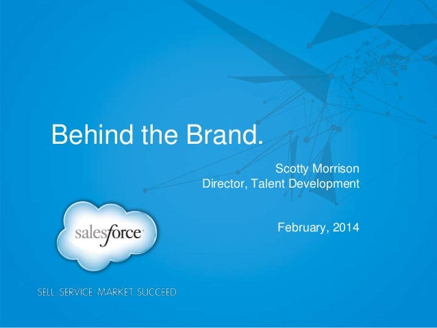 Behind the Brand. Scotty Morrison Director, Talent Development February, 2014