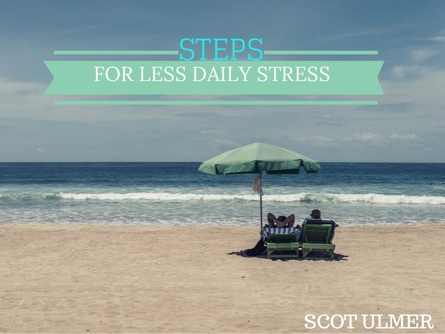 STEPS FOR LESS DAILY STRESS SCOT ULMER