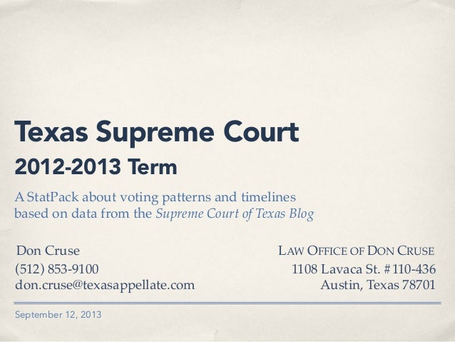 September 12, 2013 Texas Supreme Court 2012-2013 Term A StatPack about voting patterns and timelines based on data from th...