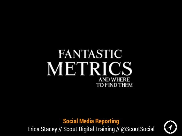 Social Media Reporting Erica Stacey // Scout Digital Training // @ScoutSocial