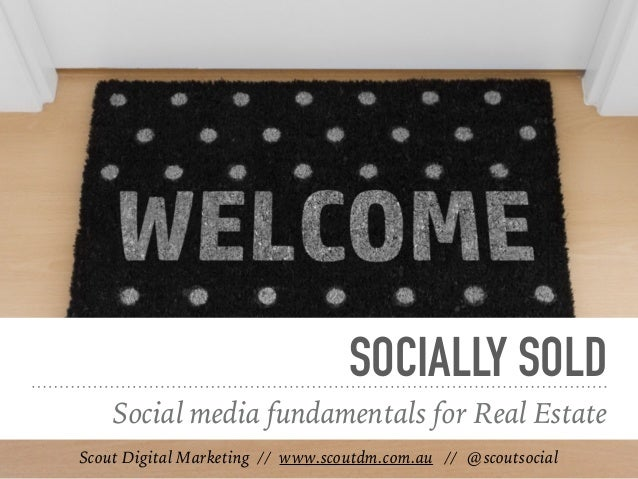 SOCIALLY SOLD Social media fundamentals for Real Estate Scout Digital Marketing // www.scoutdm.com.au // @scoutsocial