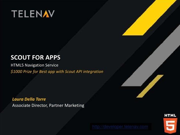 SCOUT FOR APPSHTML5 Navigation Service$1000 Prize for Best app with Scout API integrationLaura Della TorreAssociate Direct...