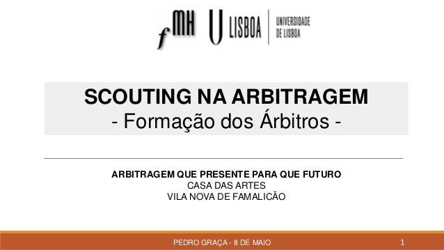 PEDRO GRAÇA - 8 DE MAIO 1 ARBITRAGEM QUE PRESENTE PARA QUE FUTURO CASA DAS ARTES VILA NOVA DE FAMALICÃO SCOUTING NA ARBITR...