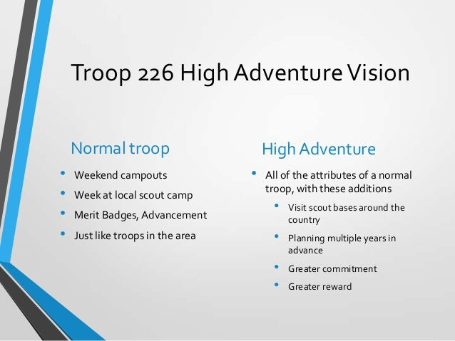 Troop 226 High AdventureVision Normal troop • Weekend campouts • Week at local scout camp • Merit Badges,Advancement • Jus...