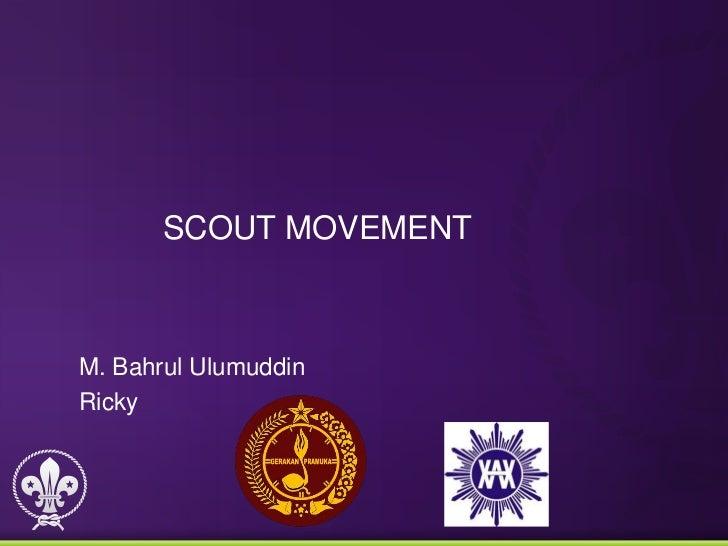SCOUT MOVEMENTM. Bahrul UlumuddinRicky