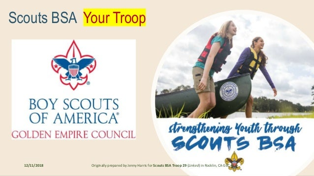 1 of 18 Scouts BSA Your Troop 12/11/2018 Originally prepared by Jenny Harris for Scouts BSA Troop 29 (Linked) in Rocklin, ...