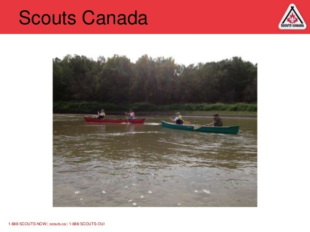 Scouts Canada  1-888-SCOUTS-NOW | scouts.ca | 1-888-SCOUTS-OUI