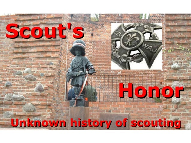 Scout'sScout's HonorHonor Unknown history of scoutingUnknown history of scouting