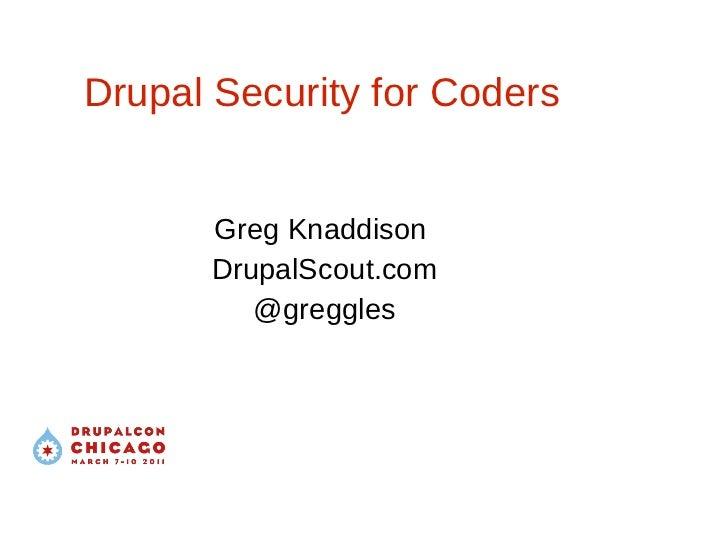 <ul>Drupal Security for Coders </ul><ul>Greg Knaddison  DrupalScout.com @greggles </ul>