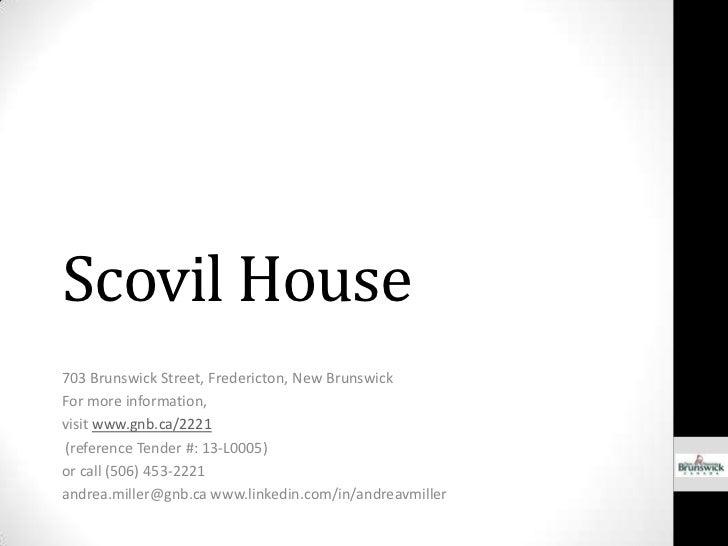 Scovil House703 Brunswick Street, Fredericton, New BrunswickFor more information,visit www.gnb.ca/2221(reference Tender #:...