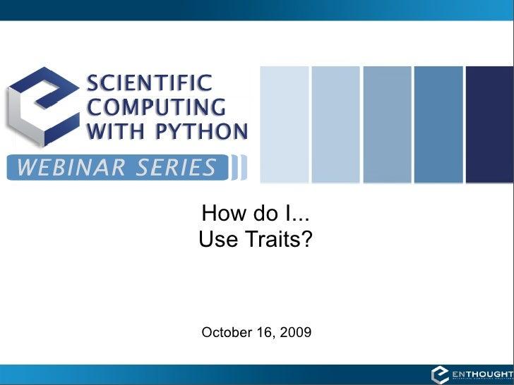 How do I... Use Traits?   October 16, 2009