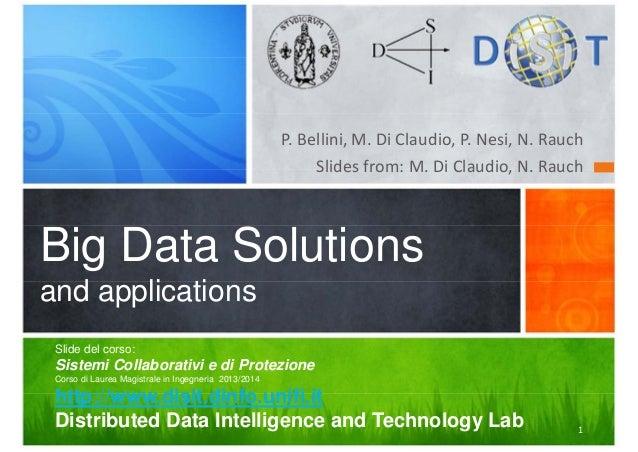 P.Bellini,M.DiClaudio,P.Nesi,N.Rauch Slides from:M.DiClaudio,N.Rauch  Big Data Solutions and applications Sli...
