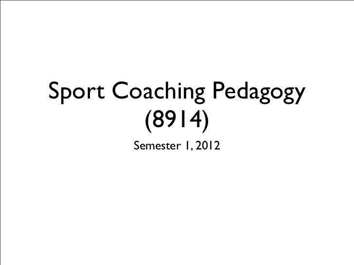 Sport Coaching Pedagogy        (8914)       Semester 1, 2012