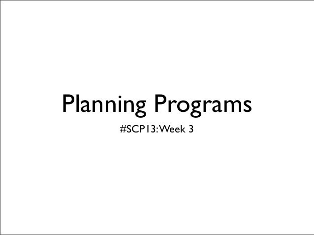 Planning Programs     #SCP13: Week 3