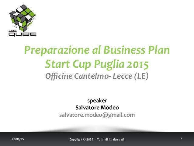 Preparazione  al  Business  Plan   Start  Cup  Puglia  2015   Officine  Cantelmo-‐  Lecce  (LE)   ...