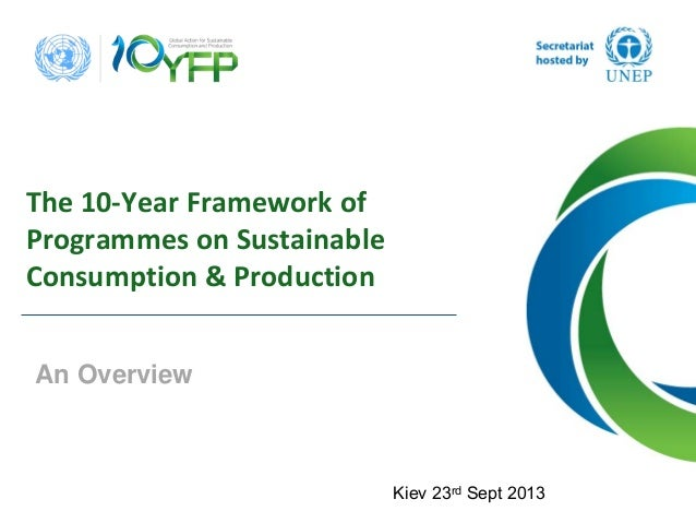 The10‐YearFrameworkof ProgrammesonSustainable Consumption&Production An Overview Kiev 23rd Sept 2013