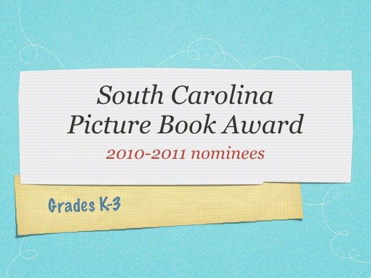 South Carolina   Picture Book Award         2010-2011 nomineesG rade s K-3