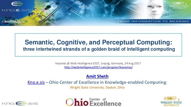 Amit Sheth Kno.e.sis – Ohio Center of Excellence in Knowledge-enabled Computing: Wright State University, Dayton, Ohio Sem...