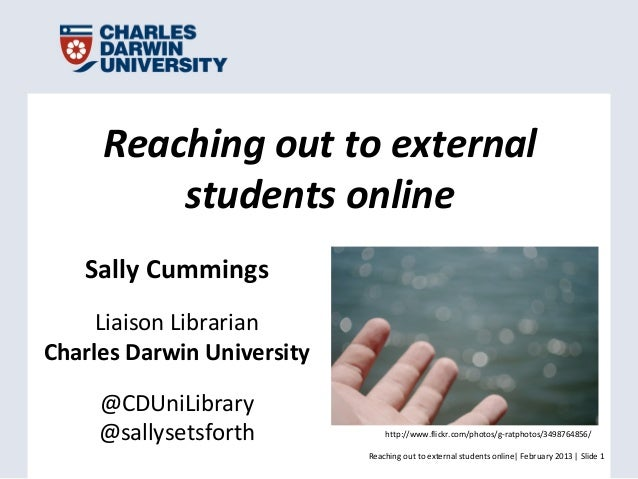 Reaching out to external         students online   Sally Cummings     Liaison LibrarianCharles Darwin University     @CDUn...