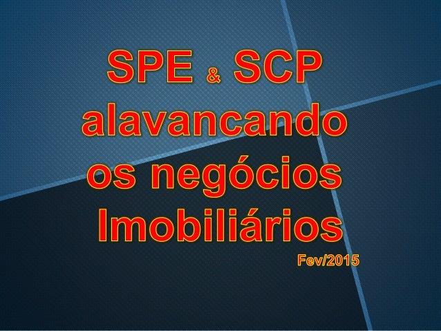 Empreendimentos Próprios Sociedade de Propósito Específico (SPE) Sociedade por Conta de Participação (SCP) Consó...