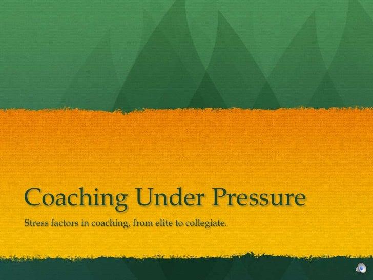 Coaching Under PressureStress factors in coaching, from elite to collegiate.