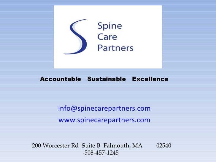 [email_address]   www.spinecarepartners.com   200 Worcester Rd  Suite B  Falmouth, MA  02540 508-457-1245 Accountable  Sus...