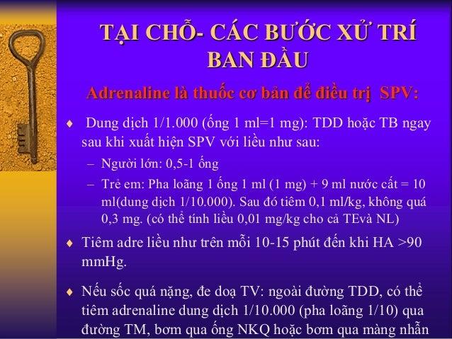 TẠI CHỖ- CÁC BƯỚC XỬ TRÍ BAN ĐẦU Adrenaline là thuốc cơ bản để điều trị SPV:  Dung dịch 1/1.000 (ống 1 ml=1 mg): TDD hoặc...