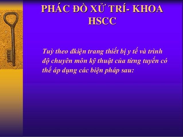 PHÁC ĐỒ XỬ TRÍ- KHOA HSCC Tuỳ theo đkiện trang thiết bị y tế và trình độ chuyên môn kỹ thuật của từng tuyến có thể áp dụng...