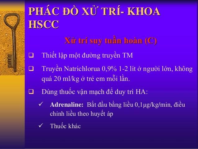 PHÁC ĐỒ XỬ TRÍ- KHOA HSCC Xử trí suy tuần hoàn (C)  Thiết lập một đường truyền TM  Truyền Natrichlorua 0,9% 1-2 lít ở ng...