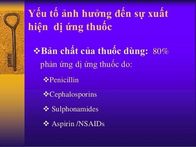Yếu tố ảnh hưởng đến sự xuất hiện dị ứng thuốc Bản chất của thuốc dùng: 80% phản ứng dị ứng thuốc do: Penicillin Cephal...